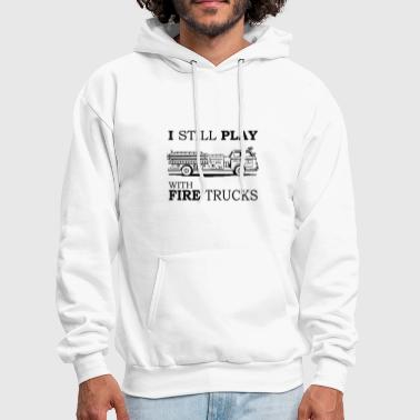 I Still Play With Fire Trucks T-Shirt, Funny - Men's Hoodie