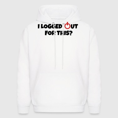 I logged out for this - Men's Hoodie