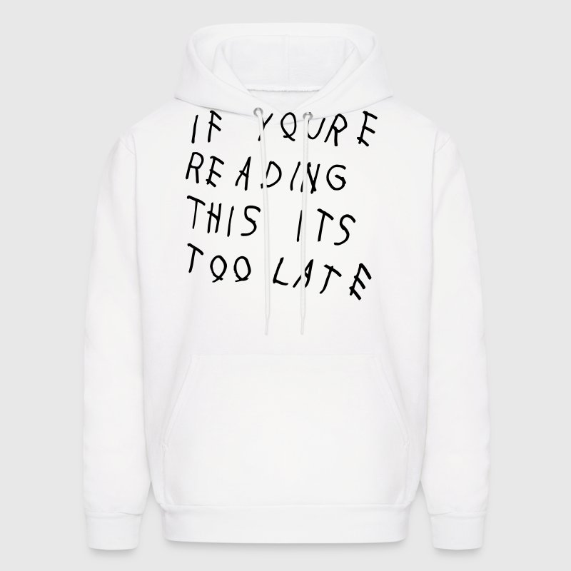 If You're Reading This It's Too Late Shirt - Men's Hoodie