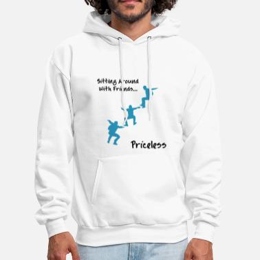Sit Sitting Around With Friends...Priceless - Men's Hoodie