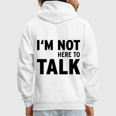 I'M Not Here To Talk (Vektor) - Men's Hoodie