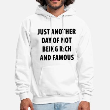 Rich just another day of not being rich and famous dark - Men's Hoodie