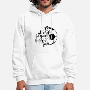 I will always be your biggest fan soccer - Men's Hoodie