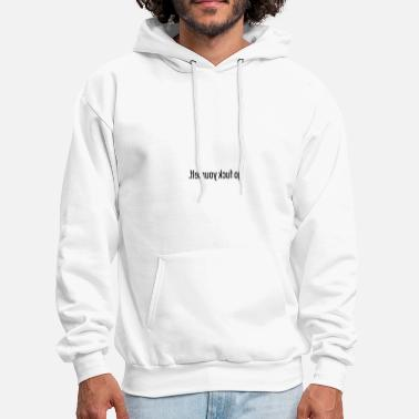 Provocative Provocative Shirt - Look in the mirror. - Men's Hoodie