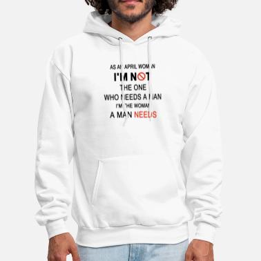 as an april woman I am not the one who need a man - Men's Hoodie