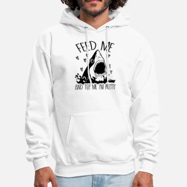 feed me and tell me i m pretty shark - Men's Hoodie