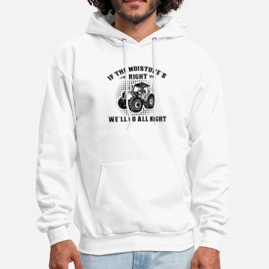 Right if the moisture s right we ll go all night farm - Men's Hoodie
