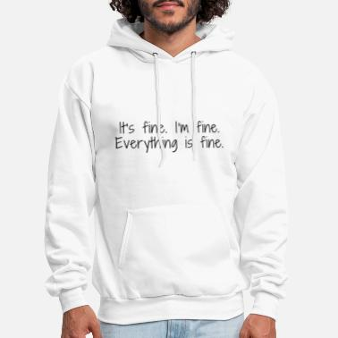Fine I'm Fine It's Fine Everything Is Fine - Men's Hoodie