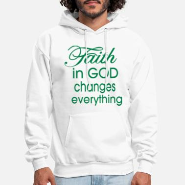 Religion FAITH IN GOD CHANGES EVERYTHING - Men's Hoodie