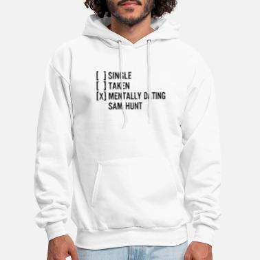 Single Single Taken Mentally Dating Sam Hunt - Men's Hoodie