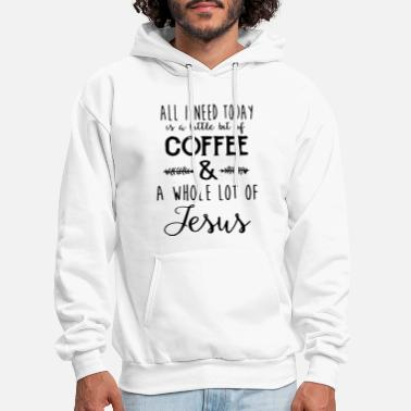 all I need today is a little but of coffee and a w - Men's Hoodie