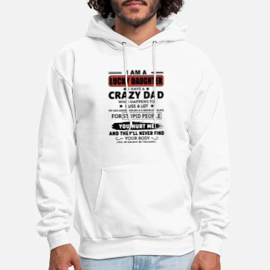 Crazy I am a lucky daughter I have a crazy dad who happe - Men's Hoodie