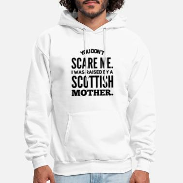 you dont scare me I was raised by a scottish mothe - Men's Hoodie