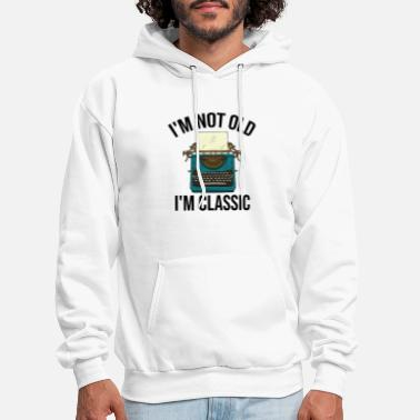 I m Not Old I m Classic Old Typewriter - Men's Hoodie