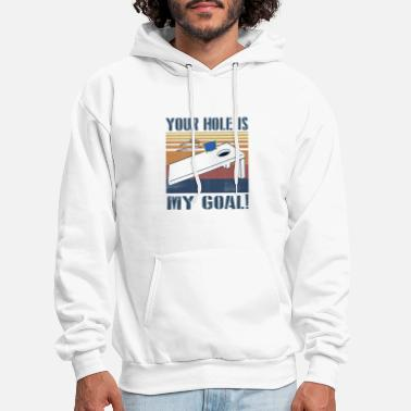 Goal YOUR HOLE IS MY GOAL - Men's Hoodie