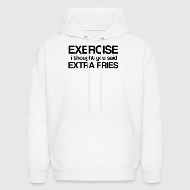 Exercise i thought you said extra fries - Men's Hoodie