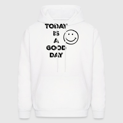 TODAY IS A GOOD DAY - Men's Hoodie