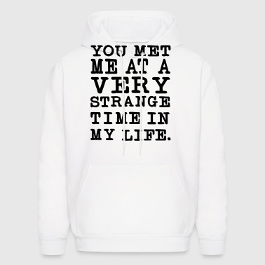 You Met me at a very Strange Time in my Life - Men's Hoodie