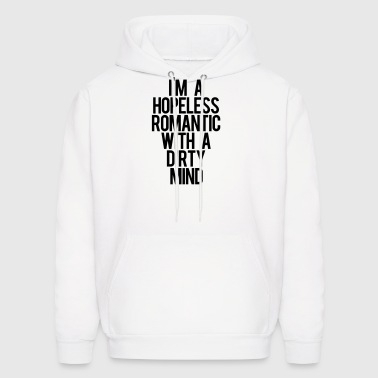 I'm A HOPELESS ROMANTIC WITH A DIRTY MIND - Men's Hoodie