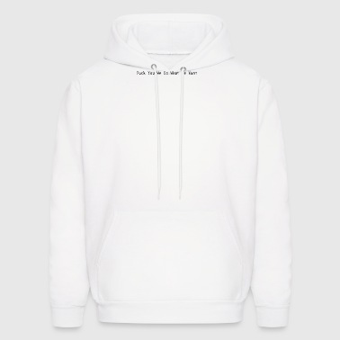 Fuck You We Do What We Want - Men's Hoodie