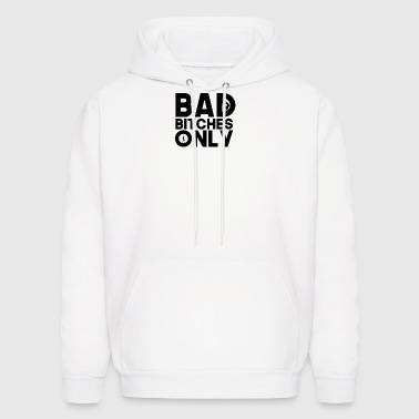 Bad Bitches Only - Men's Hoodie