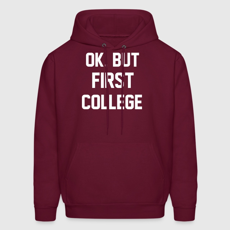 Ok, But first College - Men's Hoodie