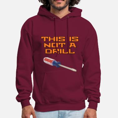 Screwdriver This is Not A Drill Screwdriver - Men's Hoodie