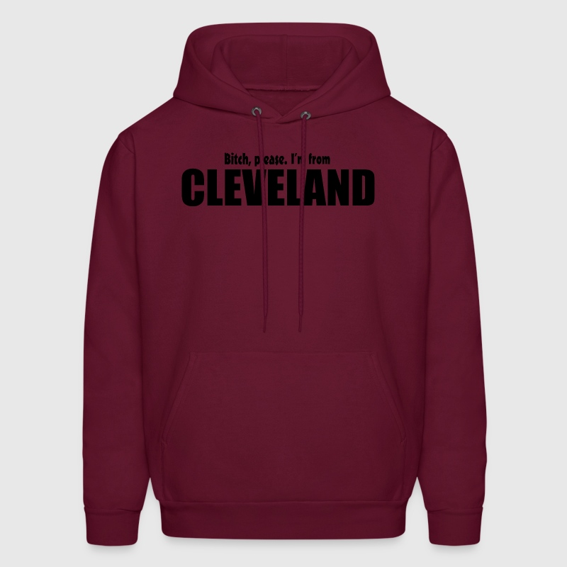 Bitch Please I'm From Cleveland Apparel - Men's Hoodie