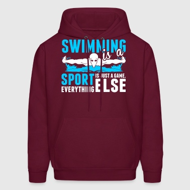 Swimming Is A Sport Everything Else Is Just A Game - Men's Hoodie
