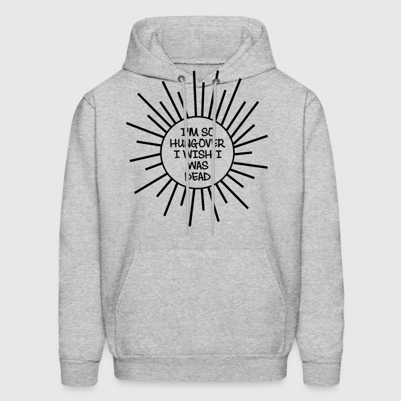 I'm So Hungover I Wish I Was Dead - Men's Hoodie