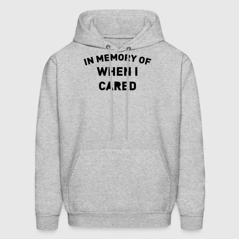 IN MEMORY OF WHEN I CARED - Men's Hoodie