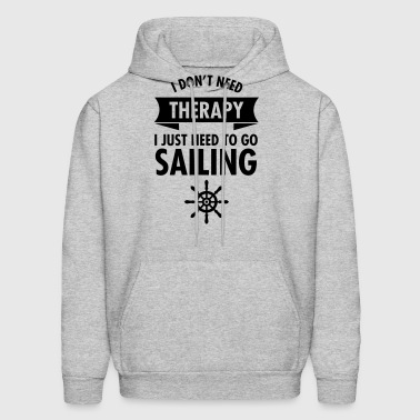 I Don't Need Therapy - I Just Need To Go Sailing - Men's Hoodie