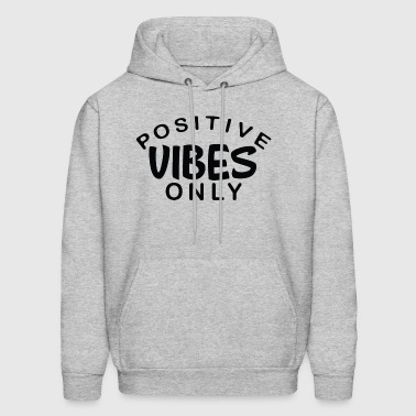 Positive Vibes Only - Black Font - Men's Hoodie