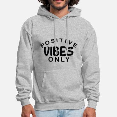 Positivity Positive Vibes Only - Black Font - Men's Hoodie