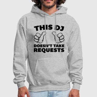 DJ Doesn't Take Requests  - Men's Hoodie