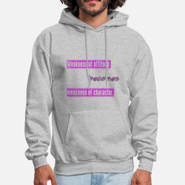 Weak weakness of attitude becomes weakness of character - Men's Hoodie