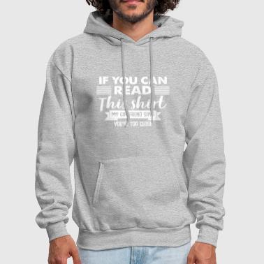 If You Can Read This My Girlfriend Says Too Close - Men's Hoodie