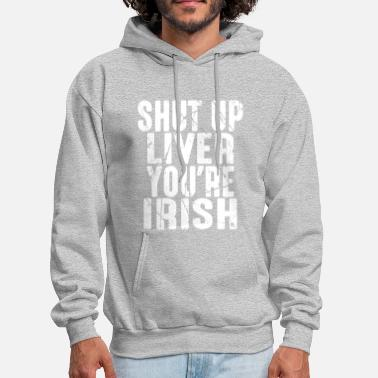 Irish Roots SHUT UP LIVER YOU'RE IRISH - Men's Hoodie