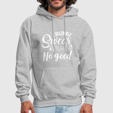 I solemnly SWEAR that I am up to NO GOOD shirt - Men's Hoodie