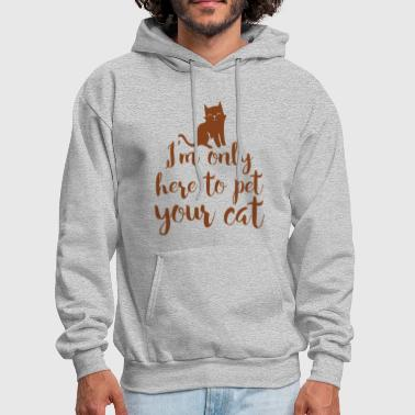 I'm only here to pet your cat! - Men's Hoodie