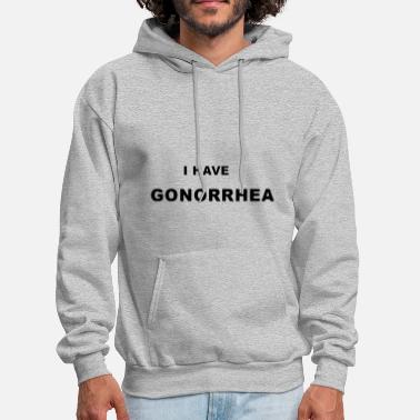 I have gonorrhea offensive t shirt - Men's Hoodie