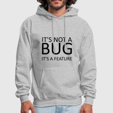 It's Not A Bug, It's a Feature - Men's Hoodie