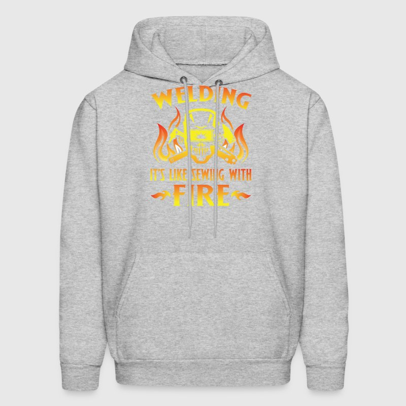 Welding it's like sewing with fire - Men's Hoodie