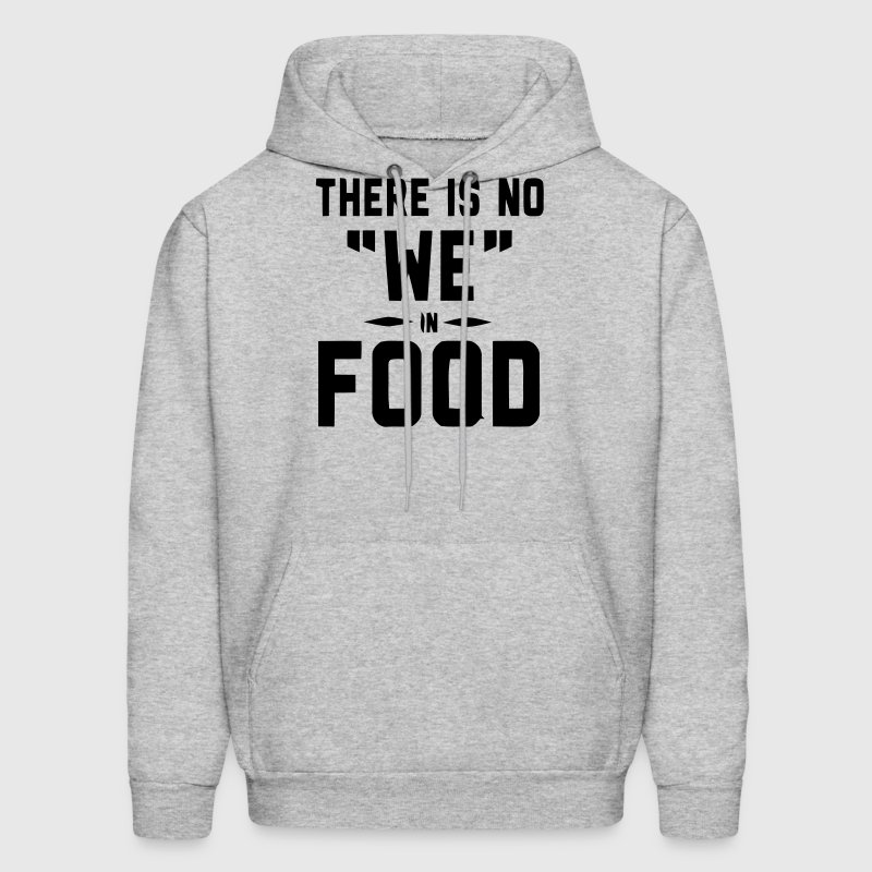 THERE IS NO WE IN FOOD - Men's Hoodie