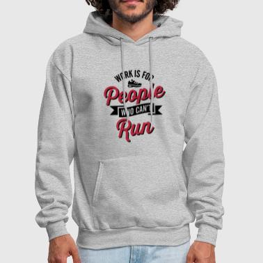Work is for people who can't run - Men's Hoodie