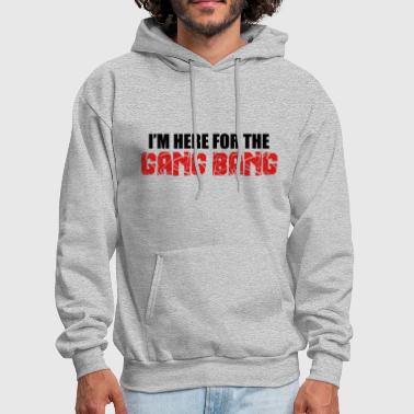 Here For The Gang Bang  - Men's Hoodie