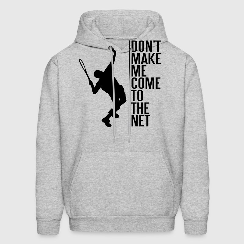 Tennis. Don't make me come to the net - Men's Hoodie