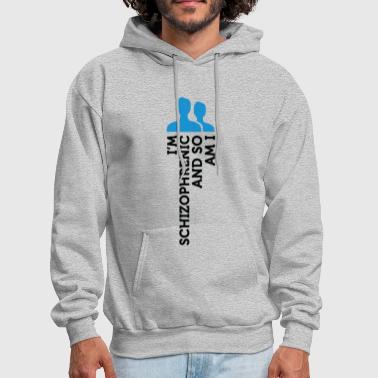 I'm Schizophrenic And I Am Too! - Men's Hoodie
