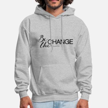 Change Be the Change - Men's Hoodie
