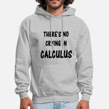 Calculus There s No Crying In Calculus - Men's Hoodie